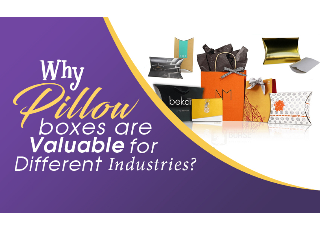 Why Pillow Boxes Are Valuable For Different Industries?